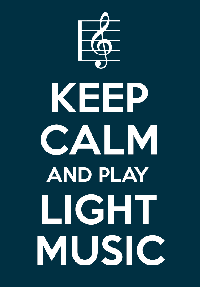 Keep Calm and play Light Music